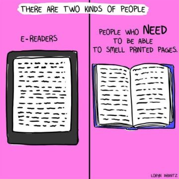 "Drawing of an e-reader and an open book. Text states, ""there are two kinds of people: e-readers and people who need to be able to smell printed pages."""